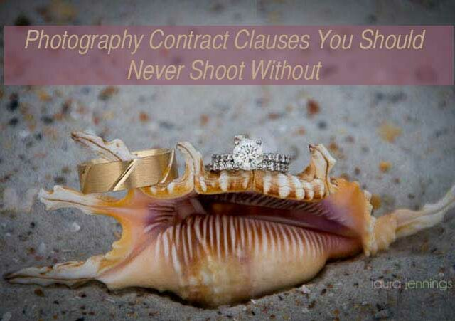 Photography Contract Clauses You Should Never Shoot Without